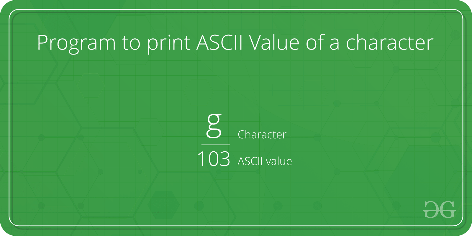 Program to print ASCII Value of a character - GeeksforGeeks